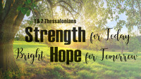 1 & 2 Thessalonians: Strength For Today, Bright Hope For Tomorrow